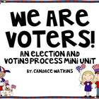 We are Voters!: Election and Voting Process Unit