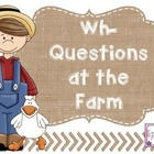 Wh- Questions at the Farm!