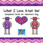 What I Love A-bot You! (Compliment Cards for Valentine's Day)
