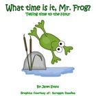 What Time is it, Mr. Frog? Telling time to the Hour