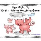 """Pigs Might Fly"" English Idioms Matching Game"