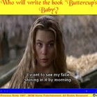 "Who will write the book ""Buttercup's Baby?"" - Bill Burton"