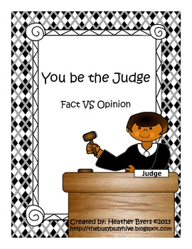 You Be The Judge {Fact VS Opinion}