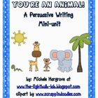 You're An Animal!  A Persuasive Writing Mini-Unit