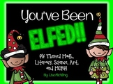 You've Been Elfed: Elf Themed Math, Literacy, Science, Art