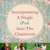iPad - Ideas On How To Incorporate An iPad Into ANY Classroom
