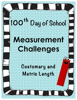100th Day of School Measurement Challenges (Customary and Metric Length)
