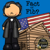 ABRAHAM LINCOLN:  FACT OR FIB?