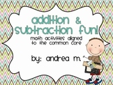 Addition & Subtraction Fun!  Math Activities Aligned to th