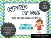 Grab n' Go Nouns and Big/Small Attributes