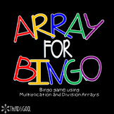 """""""Array"""" For Bingo-Multiplication and Division Array Game"""