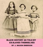 BLACK HISTORY AS TOLD BY EX-SLAVES THEMSELVES