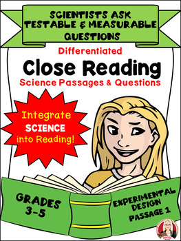 CLOSE READING Differentiated Science Passages: scientists ask testable questions