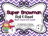 CVC Short Vowel Super Snowmen Roll & Read