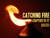 Catching Fire: Chapters 19-27 Quizzes or Test