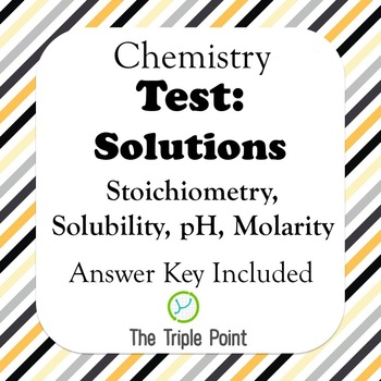 Chemistry Solutions Test (Stoichiometry, pH, solubility, m