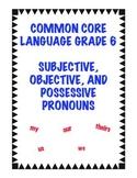 Common Core LA.6.1a: Subjective, Objective, and Possessive