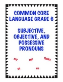 Common Core LA.6.1a: Subjective, Objective, and Possessive