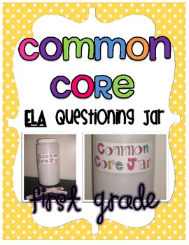 Common Core Questioning jar ELA- 1st Grade