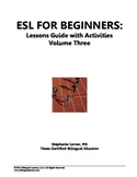 ESL for Beginners Lessons Guide with Activities, Volume Three