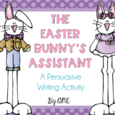 Easter Bunny's Assistant - A Persuasive Writing Activity
