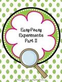 Easy Peasy Experiments II