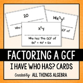 Factoring a GCF (Greatest Common Factor) I Have Who Has Cards