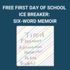 First Day of School- Ice Breaker- Six-word Memoir