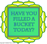 Have You Filled A Bucket Today?