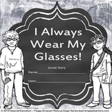 Social Story I Always Wear My Glasses!  SPED/Autism/PDD/OHI