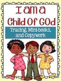 I Am A Child of God Tracing, Mini-books, and Copywork