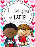 """""""I Love You a Latte"""" Valentine's Day or Mother's Day Craftivity"""