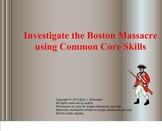Investigate the Boston Massacre using Common Core Skills (