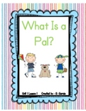 Journeys First Grade: What is a Pal?