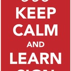 Keep Calm and Learn Sign. an ASL (sign language) poster