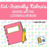 Kid-Friendly Rubrics for Reading, Writing, Speaking, Liste