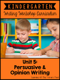 Kindergarten Writing Workshop Unit 5 {Persuasive and Opini