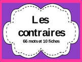 Les Contraires- 66 words and 10 worksheets
