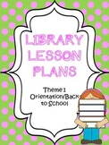 Elementary Library Lesson Plans (theme 1 Orientation/Back