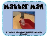 Matter Man - A Lesson in Changing Matter!