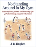 No Standing Around in My Gym: Lesson Plans, Games, & Tips