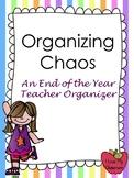 Organizing Chaos - An End of Year Teacher Organizer {Editable}