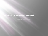 Ottoman Empire-The Muslim World Expands
