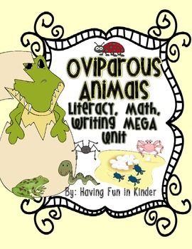 Oviparous Animals - A Literacy, Math, Writing, Science MEGA Unit