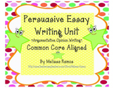 Persuasive Essay Writing Unit (Argumentative/Opinion/Commo