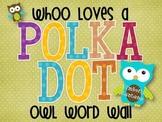 Polka Dot {Owl Themed} Word Wall Materials