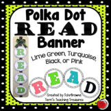 Polka Dot READ Banner - Lime Green, Turquoise, Black, and Pink
