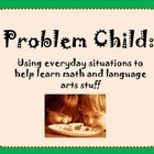 Problem Child:Using everyday situations to help learn math