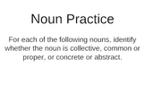 Quick Noun Quiz (common/ proper/ concrete/ abstract/ collective)