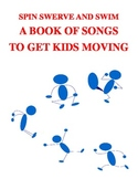 SPIN SWERVE AND SWIM BOOK OF SONGS TO GET KIDS MOVING